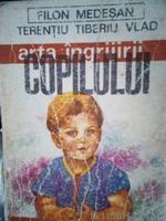 Arta Ingrijirii Copilului , Dr.Filon Medesan, Dr.T.Vlad,1987